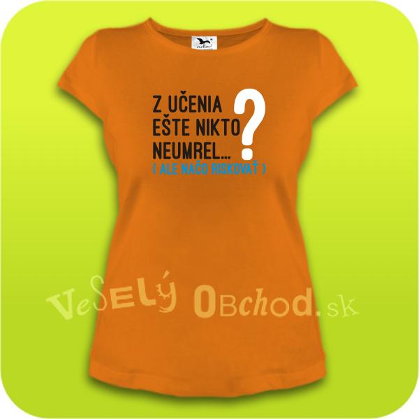 348999143867 Vtipné tričko dámske - Z učenia ešte nikto neumrel