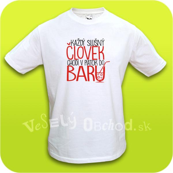 00d28d8d5a73 Vtipné tričko pánske - Každý slušný človek chodí v piatok do baru