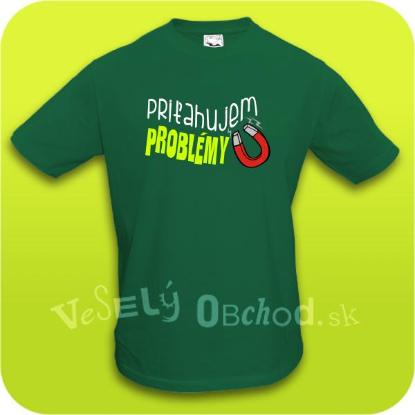 9723214d7e16 Humorné tričko pánske - Priťahujem problémy