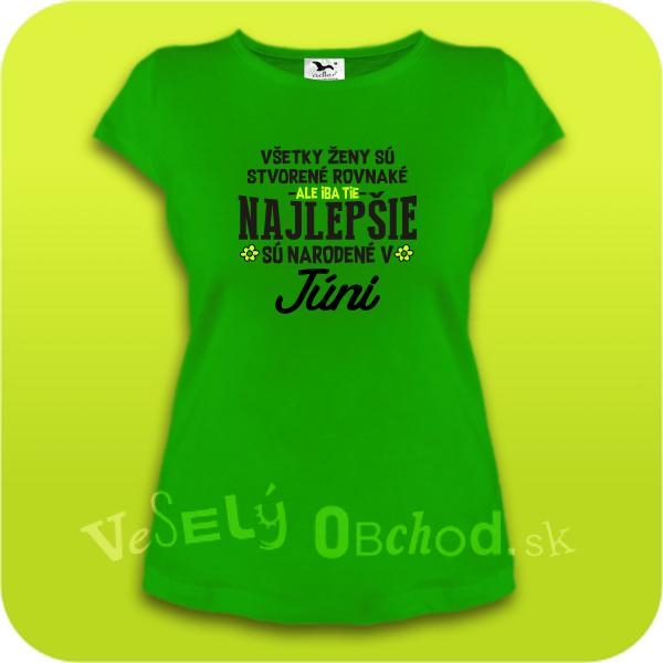 8dc0030dffe6 Vtipné tričko ... najlepšie sú narodené v júni