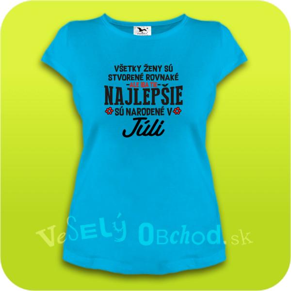 ee28edbee851 Vtipné tričko ... najlepšie sú narodené v júli