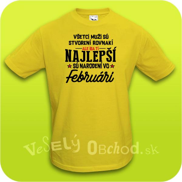 d1c12e87b3c5 Vtipné tričko ... najlepší sú narodení vo februári