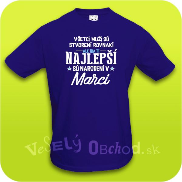 9299722b2ff2 Vtipné tričko ... najlepší sú narodení v marci