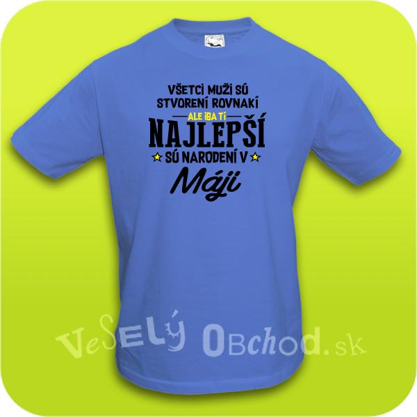 e2b5feafecd0 Vtipné tričko ... najlepší sú narodení v máji