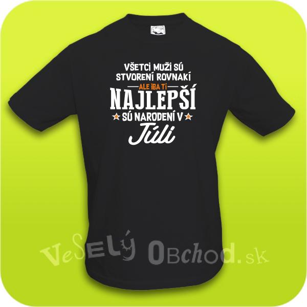 433d3f6788e6 Vtipné tričko ... najlepší sú narodení v júli