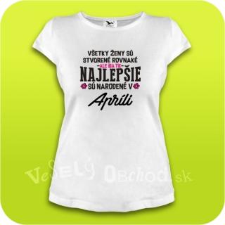 653e71eeba75 Vtipné tričko ... najlepšie sú narodené v apríli empty