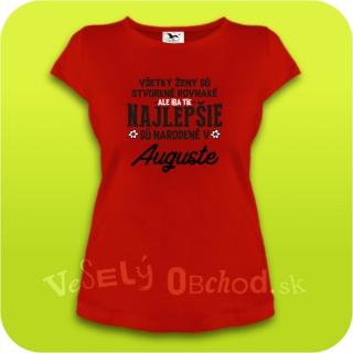 80475775a49e Vtipné tričko ... najlepšie sú narodené v auguste empty